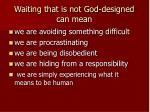 waiting that is not god designed can mean