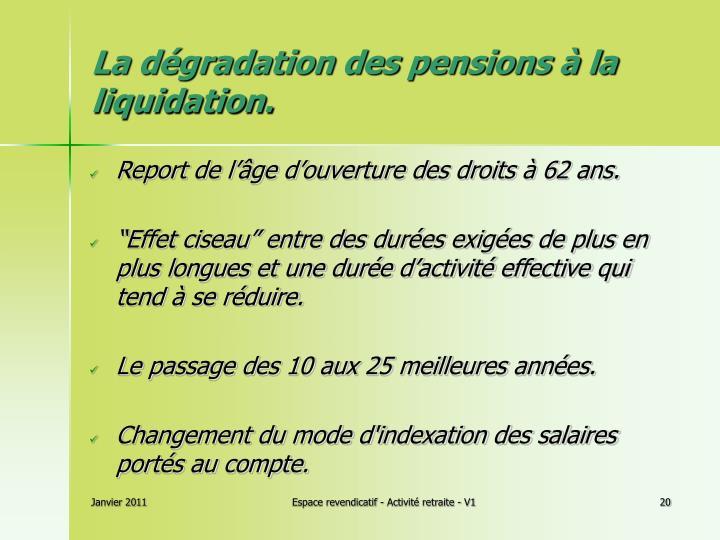 La dégradation des pensions à la liquidation.