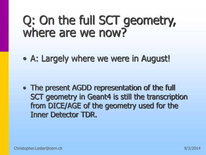 Q on the full sct geometry where are we now