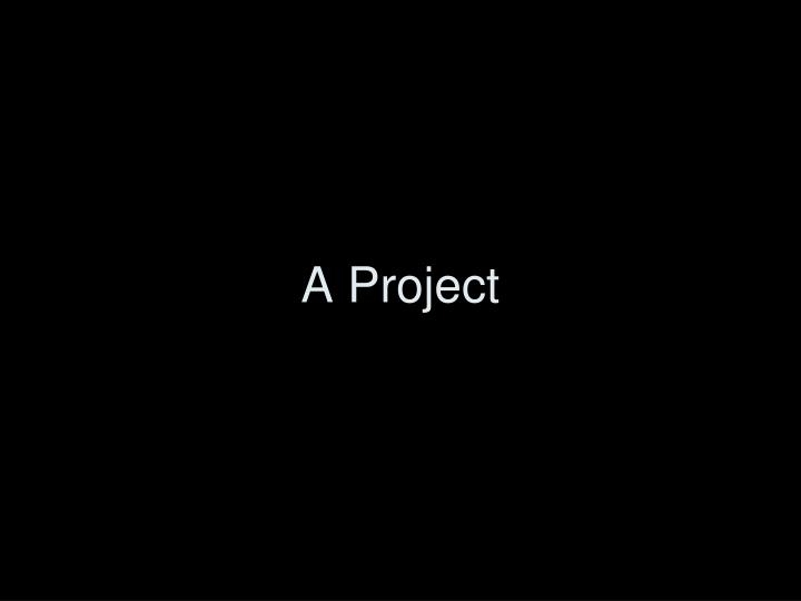 A project