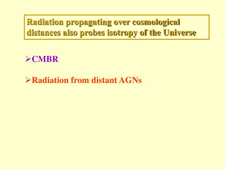 Radiation propagating over cosmological distances also probes isotropy of the Universe