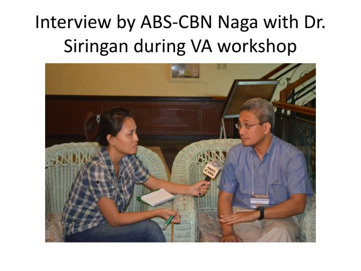 Interview by abs cbn naga with dr siringan during va workshop