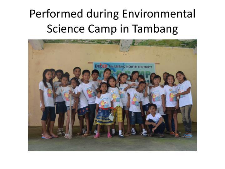 Performed during Environmental Science Camp in Tambang