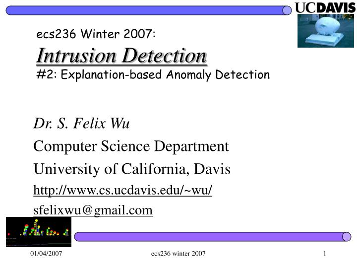 ecs236 winter 2007 intrusion detection 2 explanation based anomaly detection n.