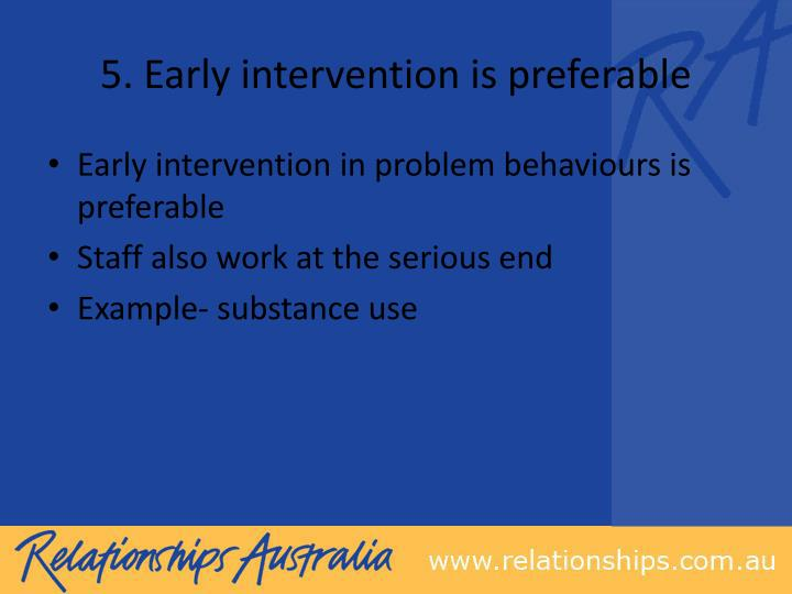 5. Early intervention is preferable