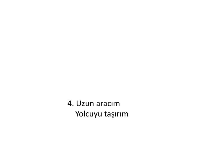 4. Uzun aracım