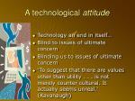 a technological attitude