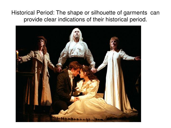 Historical Period: The shape or silhouette of garments  can provide clear indications of their historical period.