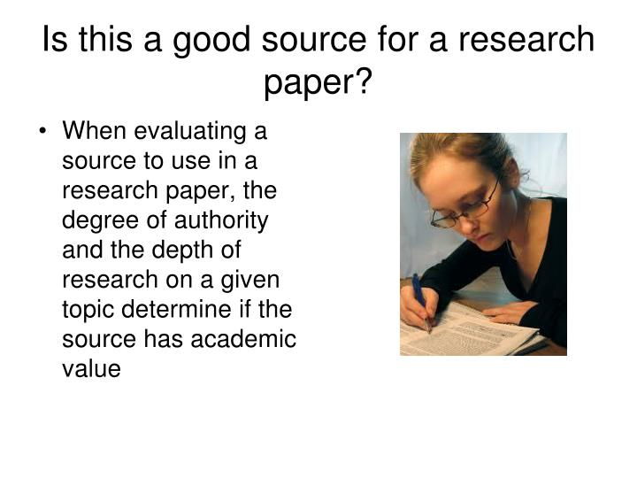 evaluating online research sources for a historical research paper Evaluating print sources what this handout is about this handout will discuss strategies to evaluate secondary printed sources—books, journal articles if you have never written a research paper at the college level, the process may appear daunting the first step, of course, is to develop a topic that.