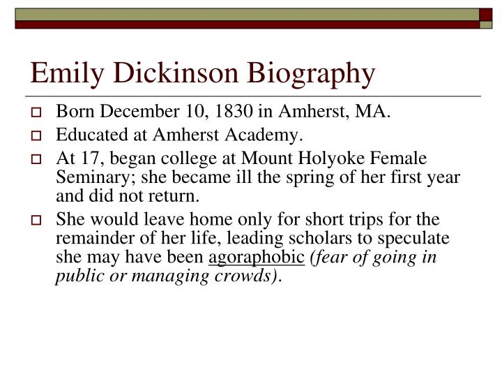 biography of emily dickinson an american poet Dickinson, emily (10 december 1830–15 may 1886), poet, was born emily elizabeth dickinson in amherst, massachusetts, the daughter of edward dickinson, an attorney, and emily norcross.