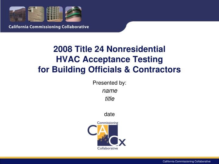 2008 title 24 nonresidential hvac acceptance testing for building officials contractors n.