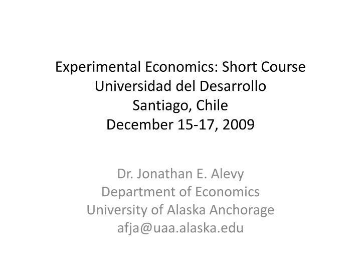 Experimental economics short course universidad del desarrollo santiago chile december 15 17 2009