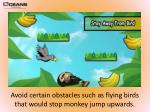 a void certain obstacles such as flying birds that would stop monkey jump upwards