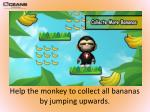 h elp the monkey to collect all bananas by jumping upwards
