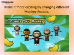 make it more exciting by changing different m onkey avatars