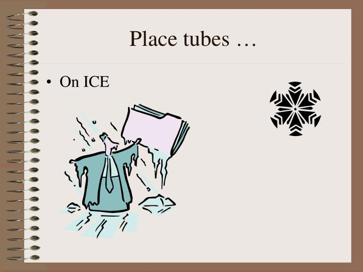 Place tubes …