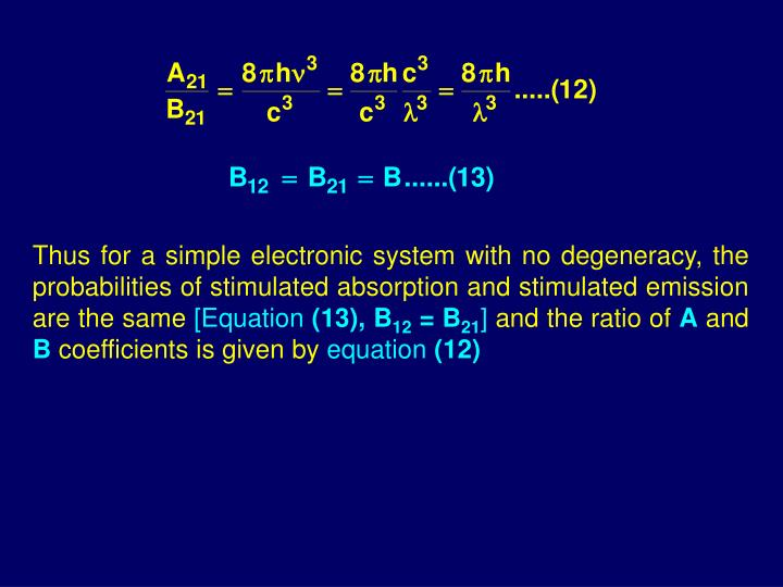 Thus for a simple electronic system with no degeneracy, the probabilities of stimulated absorption and stimulated emission are the same