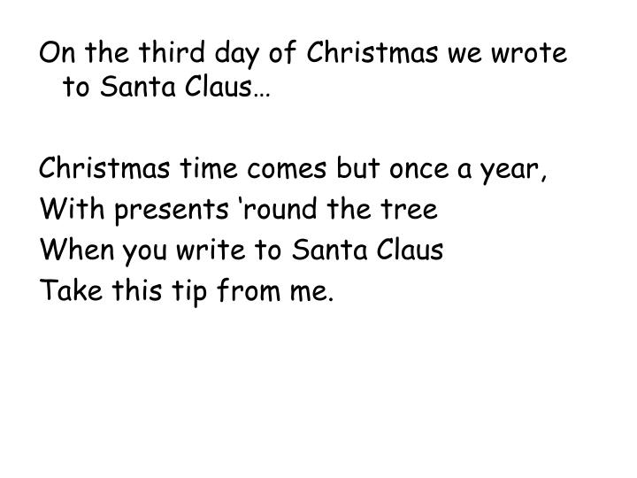 On the third day of Christmas we wrote to Santa Claus…