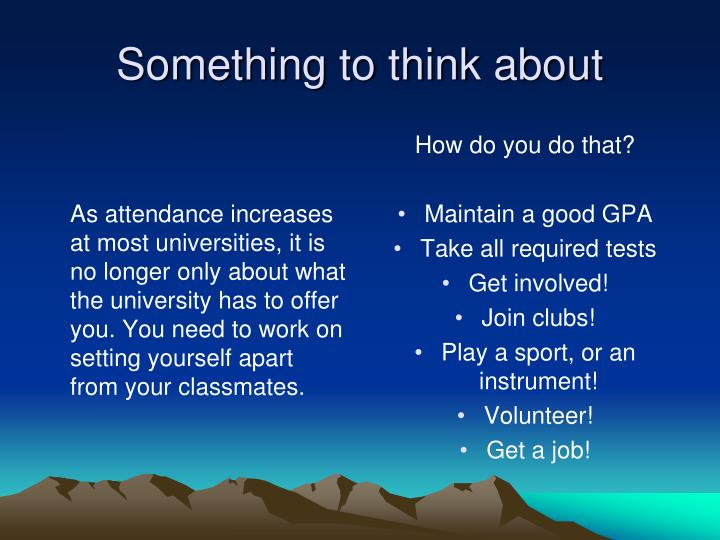 As attendance increases at most universities, it is no longer only about what the university has to offer you. You need to work on setting yourself apart from your classmates.