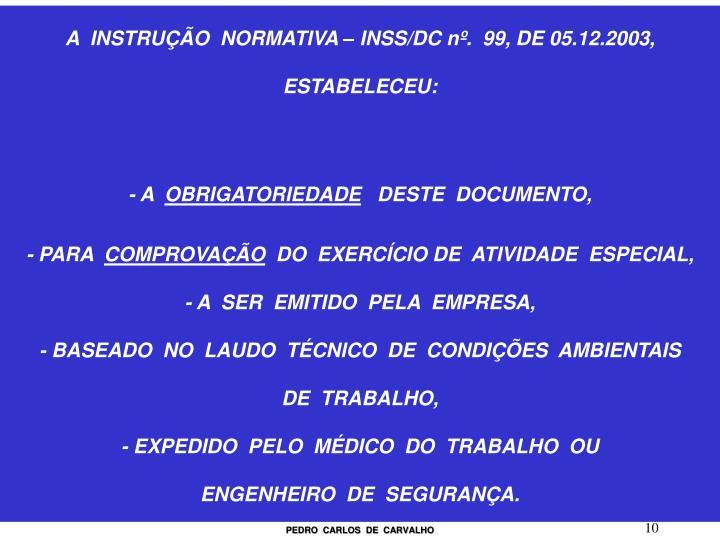 A  INSTRUÇÃO  NORMATIVA – INSS/DC nº.  99, DE 05.12.2003,                  ESTABELECEU: