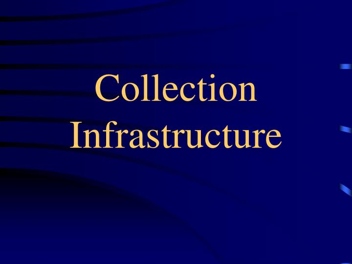 Collection infrastructure