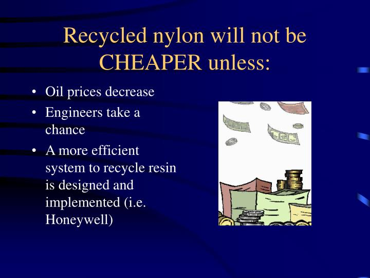 Recycled nylon will not be CHEAPER unless: