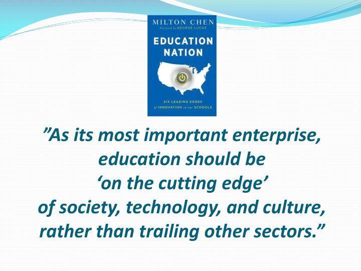"""As its most important enterprise, education should be"