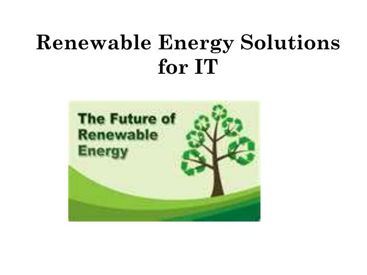 Renewable energy solutions for it