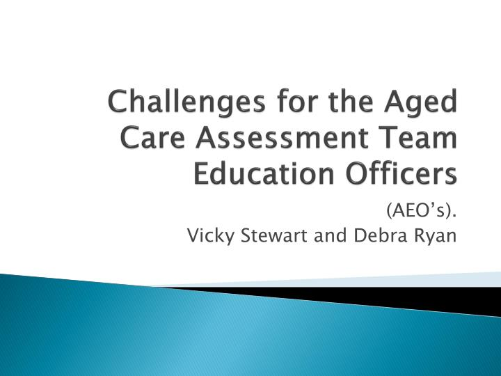 challenges for the aged care assessment team education officers n.