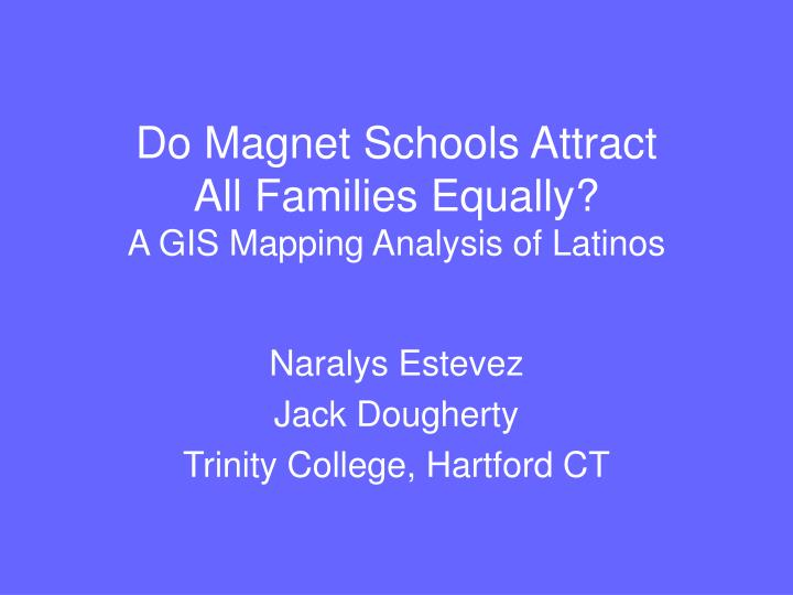 do magnet schools attract all families equally a gis mapping analysis of latinos n.