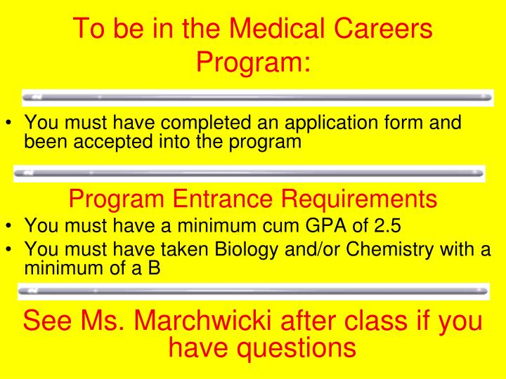 To be in the Medical Careers Program: