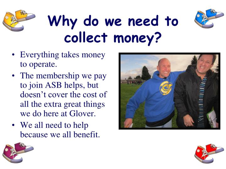 Why do we need to collect money