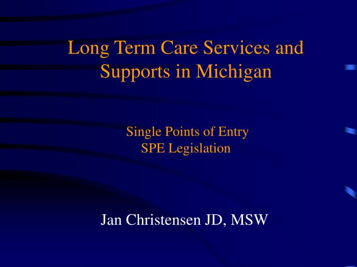 long term care services and supports in michigan single points of entry spe legislation n.