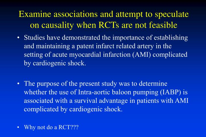Examine associations and attempt to speculate on causality when rcts are not feasible