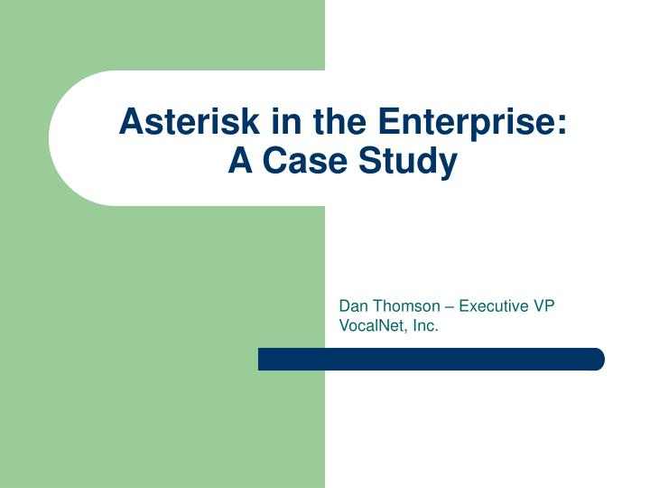 asterisk in the enterprise a case study n.