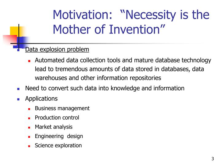 "Motivation:  ""Necessity is the Mother of Invention"""