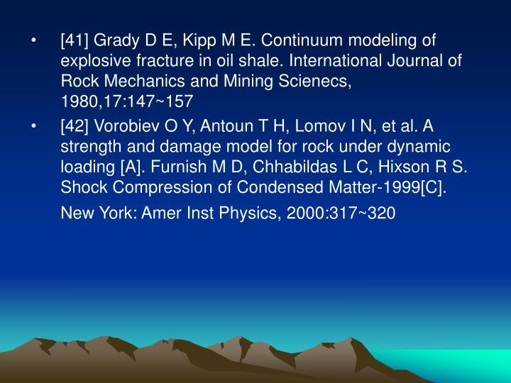 [41] Grady D E, Kipp M E. Continuum modeling of explosive fracture in oil shale. International Journal of Rock Mechanics and Mining Scienecs, 1980,17:147~157