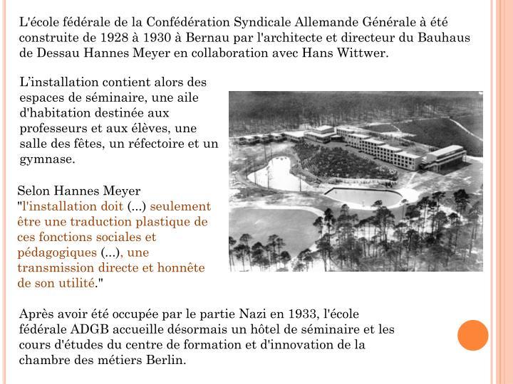 L'école fédérale de la Confédération Syndicale Allemande Générale à été construite de 1928...