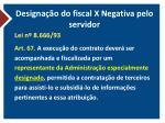 designa o do fiscal x negativa pelo servidor