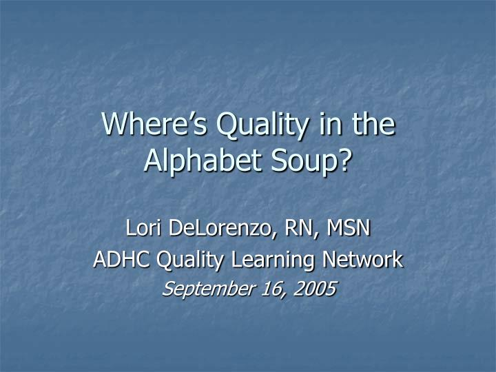 Where s quality in the alphabet soup