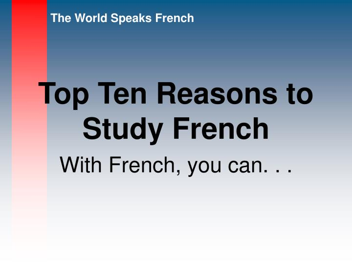 top ten reasons to study french n.
