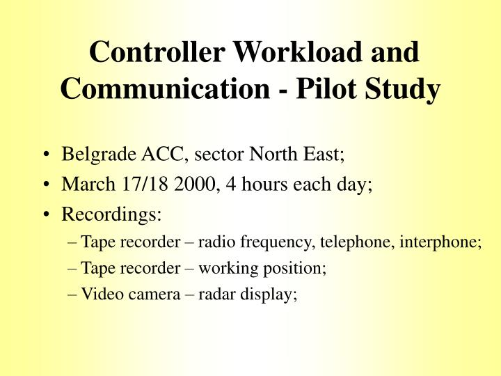 Controller Workload and Communication - Pilot Study