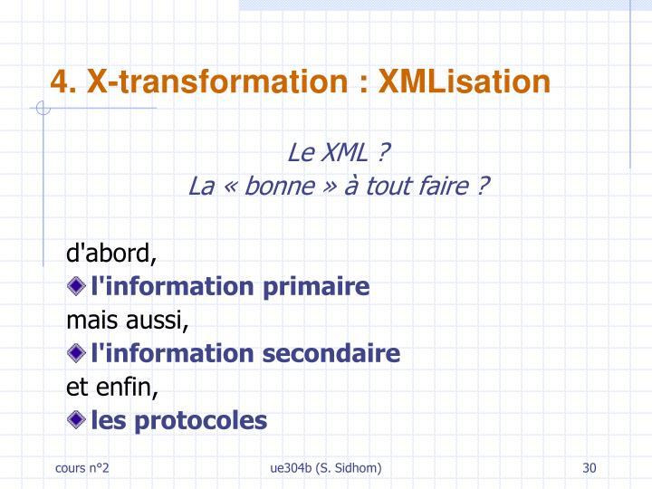 4. X-transformation : XMLisation