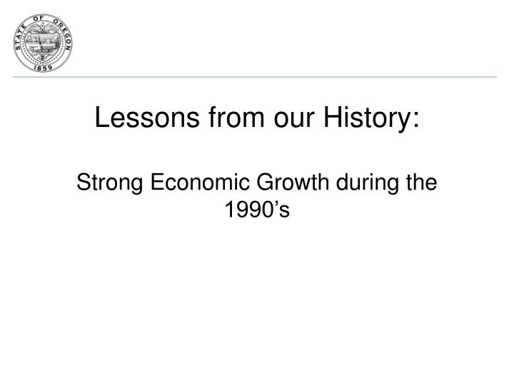 Lessons from our history strong economic growth during the 1990 s