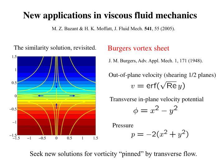 New applications in viscous fluid mechanics