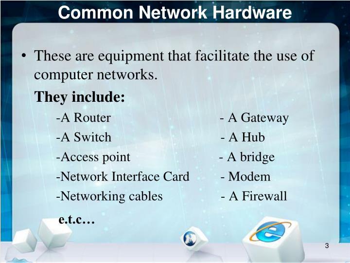 Common network hardware