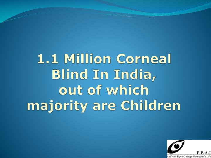 1 1 million corneal blind in india out of which majority are children