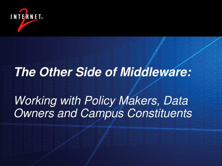 the other side of middleware working with policy makers data owners and campus constituents n.