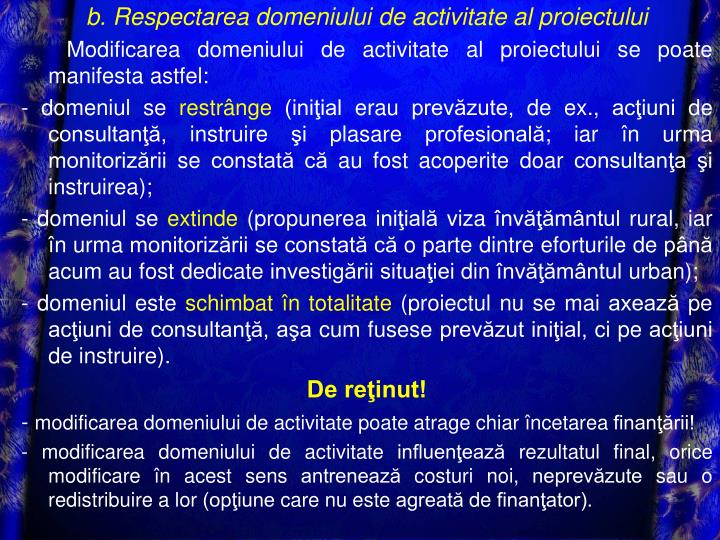 b. Respectarea domeniului de activitate al proiectului