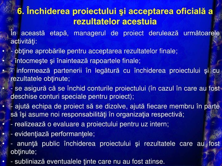 6. Închiderea proiectului şi acceptarea oficială a rezultatelor acestuia
